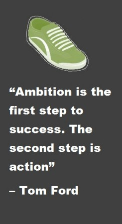 Ambition is the first step to sucess