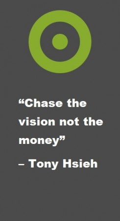 Chase the vision not the money